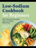 Low Sodium Cookbook for Beginners: 100 Flavorful Recipes and a 4-Week Meal Plan