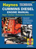Haynes Techbook Cummins Diesel Engine Manual: Repair * Overhaul * Performance Modifications * Step-By-Step Instructions * Fully Illustrated for the Ho