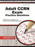 Adult Ccrn Exam Practice Questions: Ccrn Practice Tests & Review for the Critical Care Nurses Certification Examinations