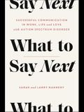 What to Say Next: Successful Communication in Work, Life, and Love--With Autism Spectrum Disorder