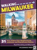 Walking Milwaukee: 31 Tours of Brew City's Neighborhoods, Landmarks, and Entertainment Districts