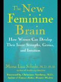 The New Feminine Brain: How Women Can Develop Their Inner Strengths, Genius, and Intuition