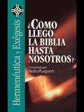 ¿cómo Llegó La Biblia Hasta Nosotros? = As the Bible Came to Us?