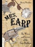 Mrs. Earp: The Wives And Lovers Of The Earp Brothers, First Edition
