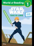 Star Wars: World of Reading This Is Luke: (level 1)
