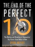 The End of the Perfect 10: The Making and Breaking of Gymnastics' Top Score --From Nadia to Now