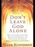 Don't Leave God Alone: How to Get God's Attention, Remain in His Presence, and Even Change His Mind to Make a Difference in Your World