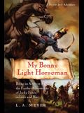 My Bonny Light Horseman: Being an Account of the Further Adventures of Jacky Faber, in Love and War (Bloody Jack Adventures)