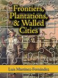 Frontiers, Plantations, and Walled Cities: Essays on Society, Culture, and Politics in the Hispanic Caribbean (1800-1945)