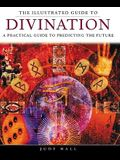 The Illustrated Guide to Divination: A Practical Guide to Predicting the Future