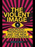 Violent Image: Insurgent Propaganda and the New Revolutionaries