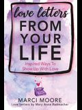 Love Letters From Your Life: Inspired Ways To Show Up With Love