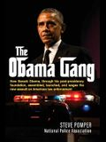 The Obama Gang: How Barack Obama, Through His Post-Presidency Foundation, Assembled, Launched, and Wages the New Assault on American L