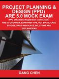 Project Planning & Design (Ppd) Are 5.0 Mock Exam (Architect Registration Examination): Are 5.0 Overview, Exam Prep Tips, Hot Spots, Case Studies, Dra