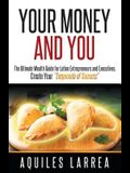 Your Money and You: The Ultimate Wealth Guide for Latino Entrepreneurs and Executivehelping You to Create Your empanada of Success