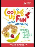 Cooking Up Fun for Kids with Diabetes: Recipes, Crafts, Games & More!