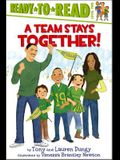 A Team Stays Together!: Ready-To-Read Level 2
