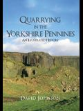 Quarrying in the Yorkshire Pennines: An Illustrated History