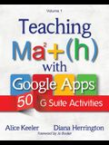 Teaching Math with Google Apps, Volume 1: 50 G Suite Activities