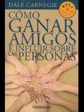 Como Ganar Amigos E Influir Sobre las Personas = How to Win Friends and Influence People (Best Seller (Debolsillo)) (Spanish Edition)