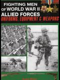 Fighting Men of World War II Allied Forces: Uniforms, Equipment and Weapons