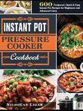 Instant Pot Pressure Cooker Cookbook: 600 Foolproof, Quick & Easy Instant Pot Recipes for Beginners and Advanced Users.