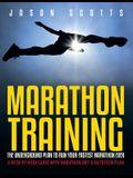 Marathon Training: The Underground Plan To Run Your Fastest Marathon Ever: A Week by Week Guide With Marathon Diet & Nutrition Plan