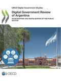 OECD Digital Government Studies Digital Government Review of Argentina Accelerating the Digitalisation of the Public Sector