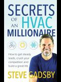 Secrets of an HVAC Millionaire: How to get steady leads, crush your competition and build a great life