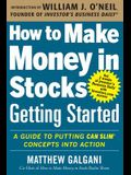 How to Make Money in Stocks Getting Started: A Guide to Putting Can Slim Concepts Into Action
