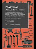 Practical Blacksmithing - A Collection of Articles Contributed at Different Times by Skilled Workmen to the Columns of The Blacksmith and Wheelwright