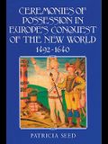 Ceremonies of Possession in Europe's Conquest of the New World, 1492 1640