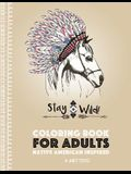 Coloring Book for Adults: Native American Inspired: Stress Relieving Adult Coloring Book Inspired by Native American Styles & Designs; Animals,