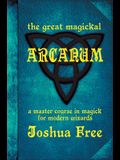 The Great Magickal Arcanum: A Master Course in Magick for Modern Wizards