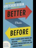 Better Than Before: What I Learned about Making and Breaking Habits--To Sleep More, Quit Sugar, Procrastinate Less, and Generally Build a