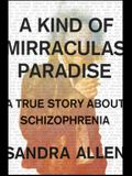 A Kind of Mirraculas Paradise: A True Story about Schizophrenia