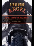 Wayward Angel: The Full Story of the Hells Angels