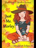 Just Me. Morley.: A Coming of Age Book for Girls 10 to 13