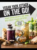 Vegan Yack Attack on the Go!: Plant-Based Recipes for Your Fast-Paced Vegan Lifestyle -Quick & Easy -Portable -Make-Ahead -And More!