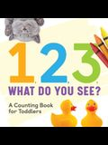 1, 2, 3, What Do You See?: A Counting Book for Toddlers