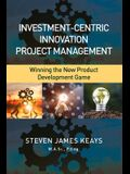 Investment-Centric Innovation Project Management: Winning the New Product Development Game