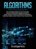 Algorithms: The Complete Guide To The Computer Science & Artificial Intelligence Used to Solve Human Decisions, Advance Technology
