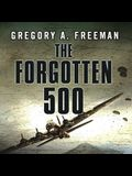 The Forgotten 500 Lib/E: The Untold Story of the Men Who Risked All for the Greatest Rescue Mission of World War II