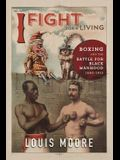 I Fight for a Living: Boxing and the Battle for Black Manhood, 1880-1915