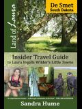 Land of Laura: De Smet: Insider Travel Guide to Laura Ingalls Wilder's Little Towns