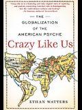 Crazy Like Us: The Globalization of the Ameri