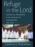 Refuge in the Lord: Catholics, Presidents, and the Politics of Immigration, 1981-2013