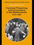 Calvinist Preaching and Iconoclasm in the Netherlands 1544 1569
