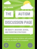 The Autism Discussion Page on Anxiety, Behavior, School, and Parenting Strategies: A Toolbox for Helping Children with Autism Feel Safe, Accepted, and