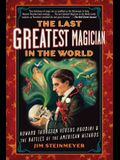 The Last Greatest Magician in the World: Howard Thurston Versus Houdini & the Battles of the American Wizards